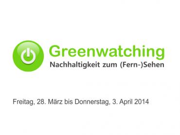 Greenwatching: Freitag, 28. März bis Donnerstag, 3. April 2014