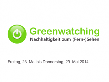 Greenwatching: Freitag, 23. Mai bis Donnerstag, 29. Mai 2014