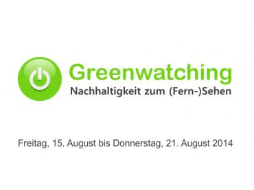 Greenwatching: Freitag, 15. bis Donnerstag, 21. August 2014