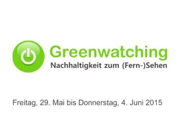 Greenwatching: Freitag, 29. Mai 2015 bis Donnerstag, 4. Juni 2015