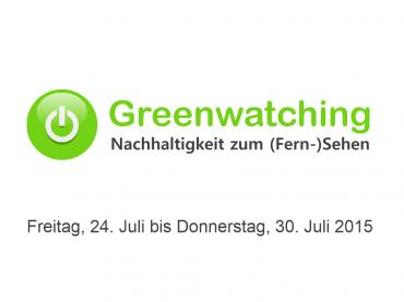 Greenwatching: Freitag, 24. Juli 2015 bis Donnerstag, 30. Juli 2015