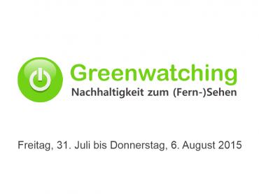 Greenwatching: Freitag, 31. Juli bis Donnerstag, 6. August 2015
