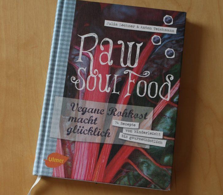 Raw Soul Food – Vegane Rohkost macht glücklich